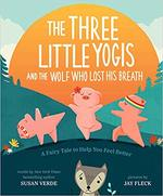 The Three Little Yogis and the Wolf Who Lost His Breath: A Fairy Tale to Help You Feel Better book