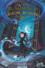 The Tragical Tale of Birdie Bloom book