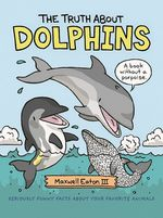 The Truth About Dolphins book