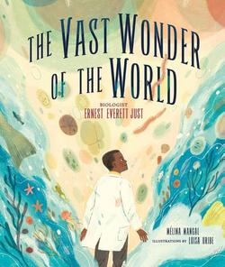 The Vast Wonder of the World: Biologist Ernest Everett Just book