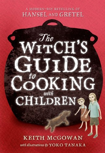 The Witch's Guide to Cooking with Children: A Modern-Day Retelling of Hansel and Gretel book