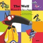 The Wolf Who Wanted to Be a Superhero book