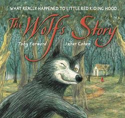 The Wolf's Story: What Really Happened to Little Red Riding Hood book
