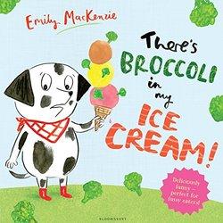 There's Broccoli in My Ice Cream! book