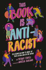 This Book Is Anti-Racist: 20 Lessons on How to Wake Up, Take Action, and Do the Work book