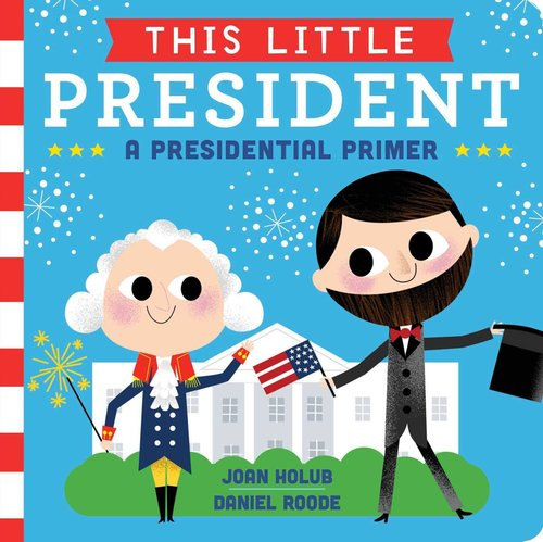 This Little President: A Presidential Primer book