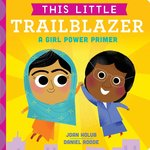 This Little Trailblazer: A Girl Power Primer book
