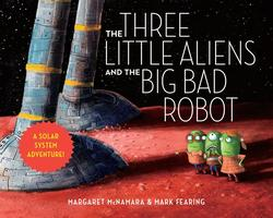 Three Little Aliens and the Big Bad Robot book