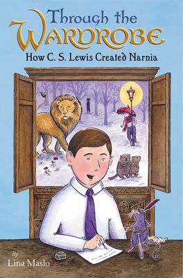 Through the Wardrobe: How C. S. Lewis Created Narnia book