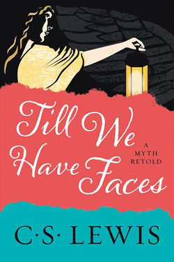 Till We Have Faces: A Myth Retold book