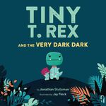 Tiny T. Rex and the Very Dark Dark book