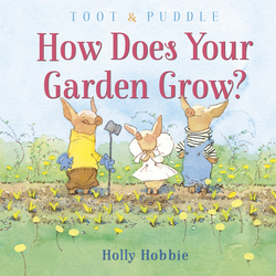 Toot & Puddle: How Does Your Garden Grow? book