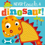 Touch and Feel: Never Touch a Dinosaur book