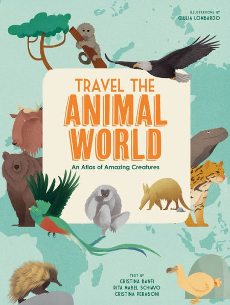 Travel the Animal World: An Atlas of Amazing Creatures book