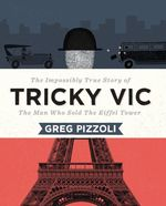Tricky Vic: The Impossibly True Story of the Man Who Sold the Eiffel Tower book