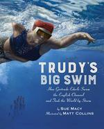 Trudy's Big Swim: How Gertrude Ederle Swam the English Channel and Took the World by Storm book