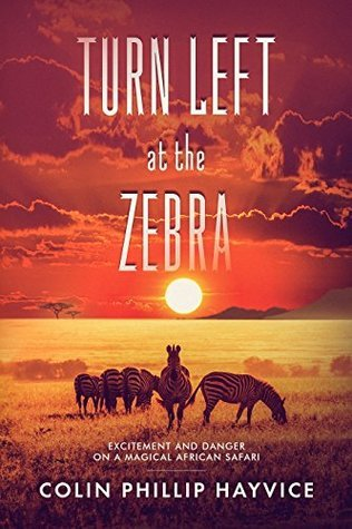 Turn Left at the Zebra: Excitement and Danger on a Magical African Safari book