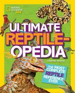 Ultimate Reptileopedia: The Most Complete Reptile Reference Ever book