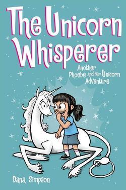 Unicorn Whisperer (Phoebe and Her Unicorn Series Book 10), Volume 10: Another Phoebe and Her Unicorn Adventure book