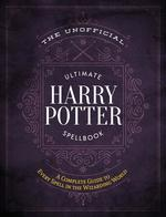 Unofficial Ultimate Harry Potter Spellbook: A Complete Reference Guide to Every Spell in the Wizarding World book
