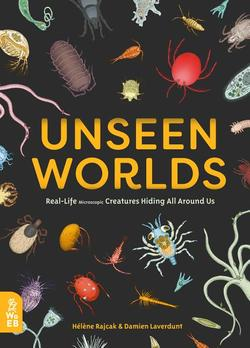 Unseen Worlds: Real-Life Microscopic Creatures Hiding All Around Us book