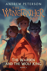 Warden and the Wolf King: The Wingfeather Saga Book 4 book