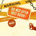 Warning: Do Not Open This Book! book