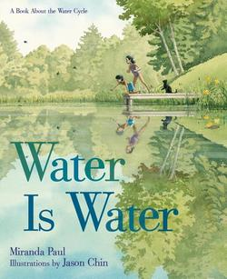 Water Is Water: A Book about the Water Cycle book