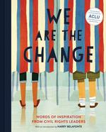 We Are the Change: Words of Inspiration from Civil Rights Leaders (Books for Kid Activists, Activism Book for Children) book