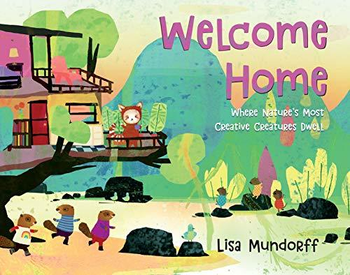 Welcome Home: Where Nature's Most Creative Creatures Dwell book