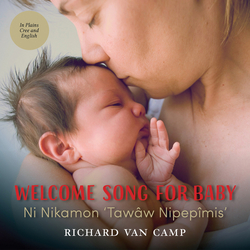 Welcome Song for Baby / Ni Nikamon 'tawâw Nipepîmis' book