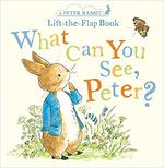 What Can You See Peter?: A Peter Rabbit Lift-the-Flap Book book