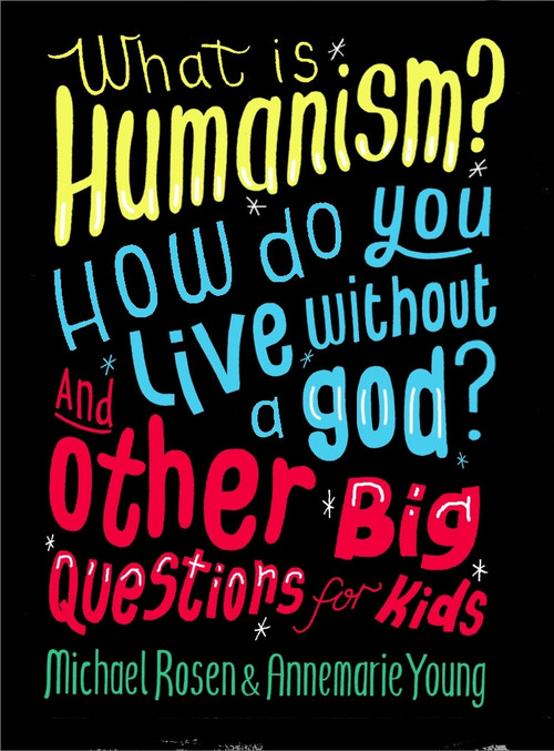 What is Humanism? How do you live without a god? And Other Big Questions for Kids book
