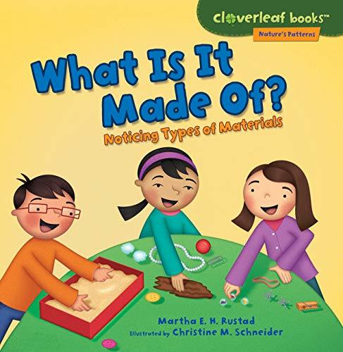 What Is It Made Of?: Noticing Types of Materials (Cloverleaf Books TM _ Nature's Patterns) book