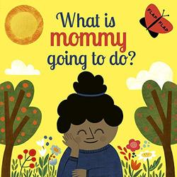 What is Mommy Going to Do? book