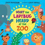 What the Ladybug Heard at the Zoo book