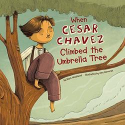 When Cesar Chavez Climbed the Umbrella Tree book