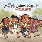 When Martin Luther King Jr. Wore Roller Skates book