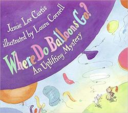 Where Do Balloons Go? An Uplifting Mystery book