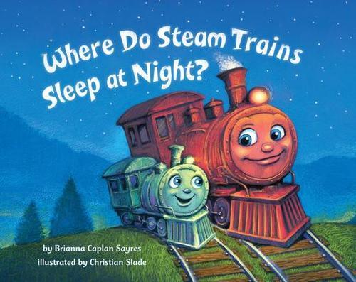 Where Do Steam Trains Sleep at Night? book