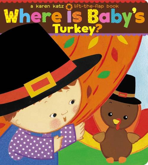 Where Is Baby's Turkey?: A Karen Katz Lift-the-Flap Book book