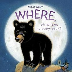 Where, Oh Where, Is Baby Bear? book