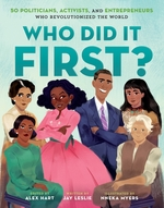 Who Did It First? 50 Politicians, Activists, and Entrepreneurs Who Revolutionized the World book