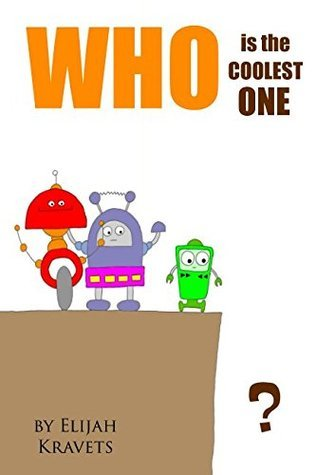 Who is the Coolest One? Story about Robots Book