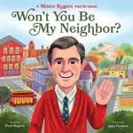 Won't You Be My Neighbor?: A Mister Rogers Poetry Book book