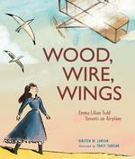 Wood, Wire, Wings: Emma Lilian Todd Invents an Airplane book