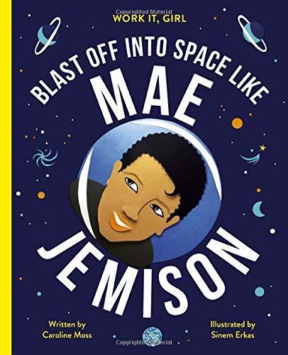 Work It, Girl: Mae Jemison: Blast off into space like book