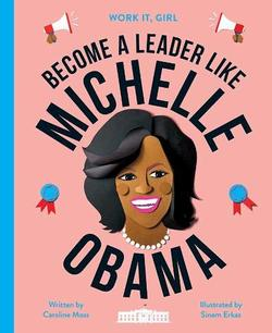 Work It, Girl: Michelle Obama: Become a leader like book