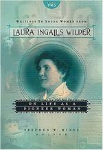 Writings to Young Women from Laura Ingalls Wilder: On Life As a Pioneer Women book