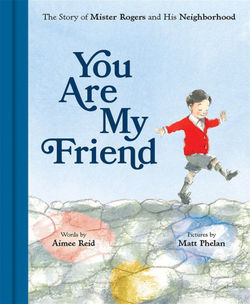 You Are My Friend: The Story of Mister Rogers and His Neighborhood book